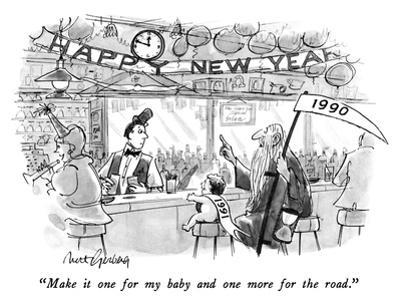 """Make it one for my baby and one more for the road."" - New Yorker Cartoon"