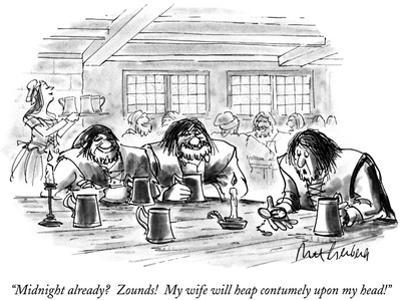 """Midnight already?  Zounds!  My wife will heap contumely upon my head!"" - New Yorker Cartoon"