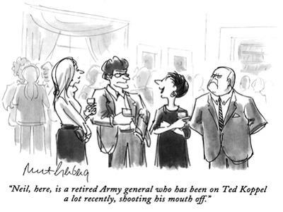 """Neil, here, is a retired Army general who has been on Ted Koppel a lot re…"" - New Yorker Cartoon"