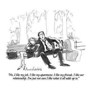 """""""No, I like my job.  I like my apartment.  I like my friends.  I like our ?"""" - New Yorker Cartoon by Mort Gerberg"""