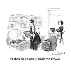 """""""Oh, there's also a message of inclusion from Bob Dole."""" - New Yorker Cartoon by Mort Gerberg"""
