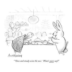""""""" 'Slow and steady wins the race.'  What's yours say?"""" - New Yorker Cartoon by Mort Gerberg"""
