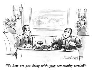 """""""So how are you doing with your community service?"""" - New Yorker Cartoon by Mort Gerberg"""