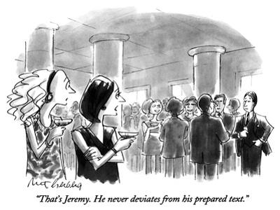 """That's Jeremy.  He never deviates from his prepared text."" - New Yorker Cartoon"