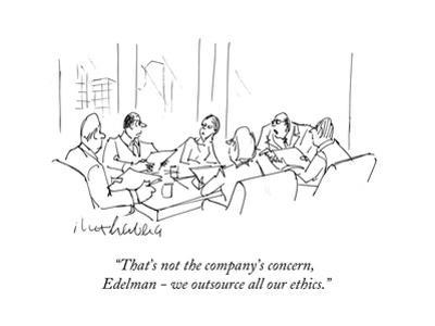 """That's not the company's concern, Edelman - we outsource all our ethics."" - Cartoon"