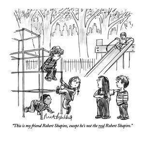 """This is my friend Robert Shapiro, except he's not the real Robert Shapiro…"" - New Yorker Cartoon by Mort Gerberg"