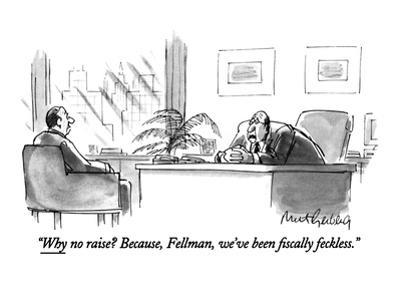 """Why no raise?  Because, Fellman, we've been fiscally feckless."" - New Yorker Cartoon"