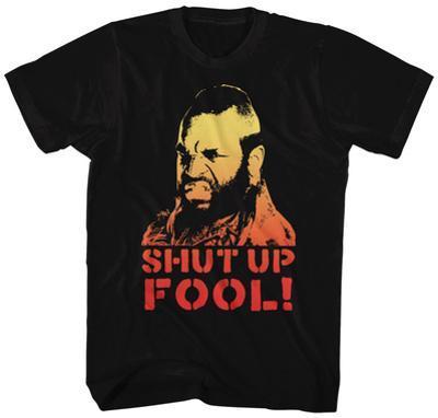 Mr. T- Shut Up Fool
