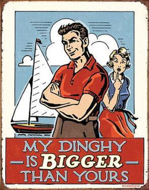 My Dinghy is Bigger Than Yours Tin Sign