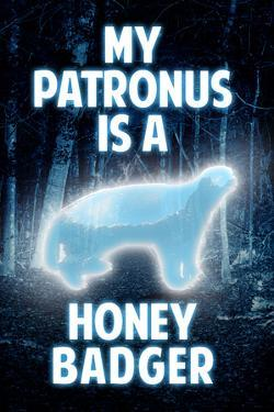My Patronus is a Honey Badger Humor Plastic Sign