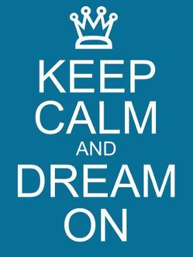 Keep Calm and Dream On by mybaitshop