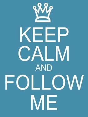 Keep Calm and Follow Me by mybaitshop