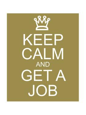 Keep Calm and Get A Job by mybaitshop