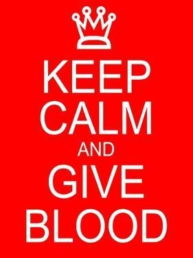 Keep Calm and Give Blood by mybaitshop