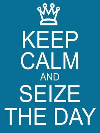 Keep Calm and Seize the Day by mybaitshop
