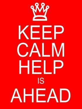Keep Calm Help is Ahead by mybaitshop