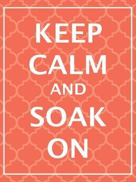 Keep Calm & Soak by N. Harbick