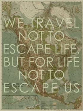 We Travel Not to Escape Life, but for Life not to Escape Us - 1924 North America Map by National Geographic Maps