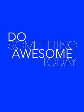 Do Something Awesome Today 2 by NaxArt