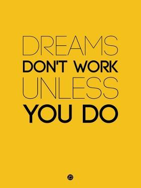Dreams Don't Work Unless You Do 1 by NaxArt