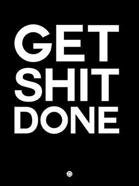 Get Shit Done Black and White by NaxArt