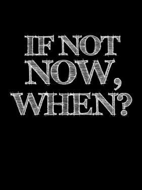 If Not Now, When? Black by NaxArt
