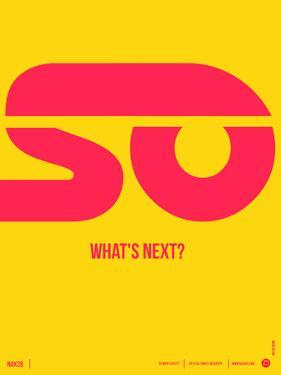 So What's Next Poster by NaxArt