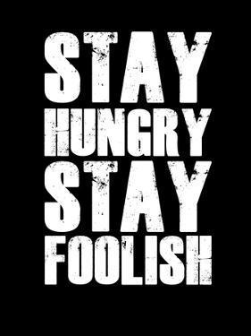 Stay Hungry Stay Foolish Black by NaxArt