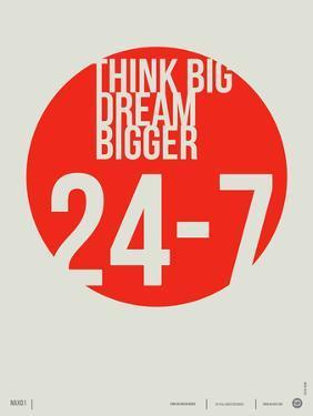 Think Big Dream Bigger Poster by NaxArt