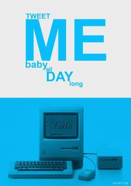 Tweet Me Baby All Day Long by NaxArt