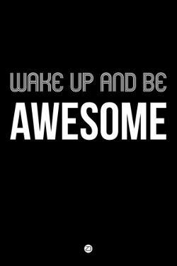 Wake Up and Be Awesome Black by NaxArt
