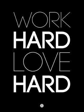 Work Hard Love Hard Black by NaxArt