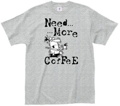 Need?More...Coffee