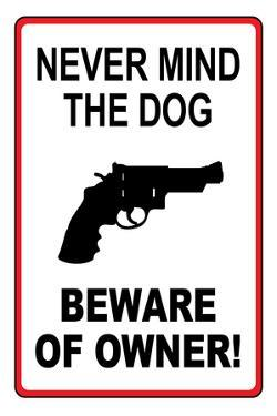 Never Mind the Dog Beware of Owner Sign Print Plastic Sign