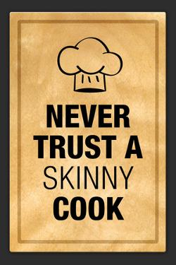 Never Trust a Skinny Cook Kitchen Humor Print Plastic Sign