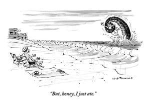 """But, honey, I just ate."" - New Yorker Cartoon by Nick Downes"