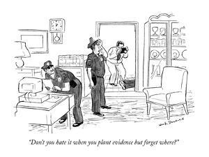 """Don't you hate it when you plant evidence but forget where?"" - New Yorker Cartoon by Nick Downes"