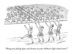 """Hang your fading hopes and dreams on your children's high-school teams!"" - New Yorker Cartoon by Nick Downes"