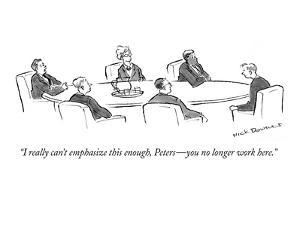 """I really can't emphasize this enough, Peters—you no longer work here."" - New Yorker Cartoon by Nick Downes"