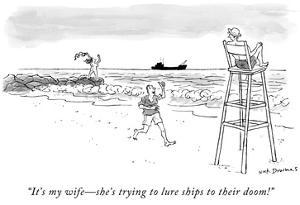 """It's my wife—she's trying to lure ships to their doom!"" - New Yorker Cartoon by Nick Downes"
