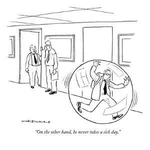 """On the other hand, he never takes a sick day."" - New Yorker Cartoon by Nick Downes"