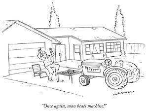 """Once again, man beats machine!"" - New Yorker Cartoon by Nick Downes"