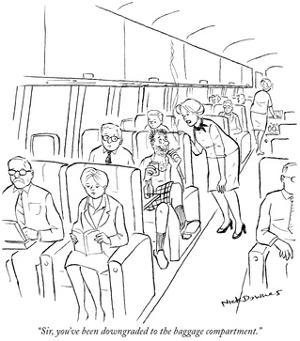 """Sir, you've been downgraded to the baggage compartment."" - New Yorker Cartoon by Nick Downes"