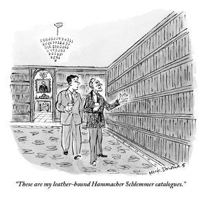 """These are my leather-bound Hammacher Schlemmer catalogues.""  - New Yorker Cartoon by Nick Downes"
