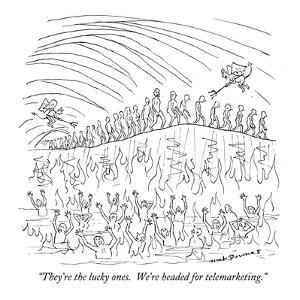 """They're the lucky ones. We're headed for telemarketing."" - New Yorker Cartoon by Nick Downes"