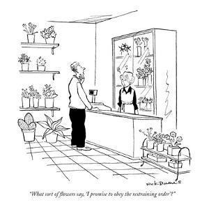 """What sort of flowers say, 'I promise to obey the restraining order'?"" - New Yorker Cartoon by Nick Downes"