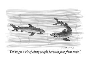 """You've got a bit of thong caught between your front teeth."" - New Yorker Cartoon by Nick Downes"
