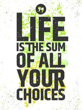 Life is the Sum of All Your Choices Inspirational Quote on Colorful Grungy Background. Live Meaning by nickjoo