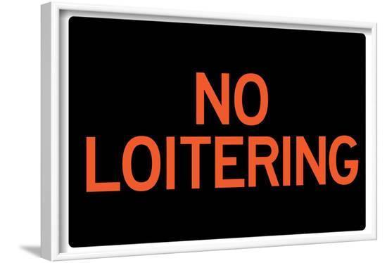 No Loitering--Framed Poster