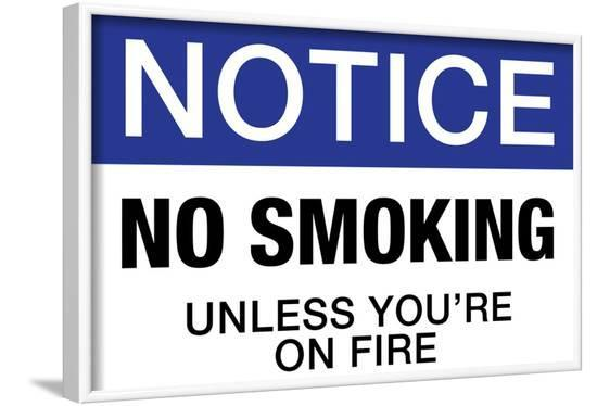 No Smoking Unless You're On Fire Notice--Framed Poster